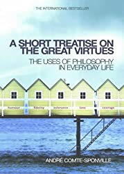 A Short Treatise on the Great Virtues: The Uses of Philosophy in Everyday Life by Andre Comte-Sponville (2002-01-03)