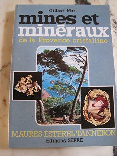 Mines et minraux de la Provence cristalline : Maures, Estrel, Tanneron