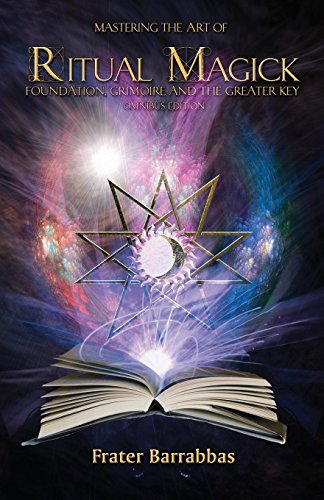 Mastering the Art of Ritual Magick: Foundation, Grimoire and the Greater Key por Frater Barrabbas