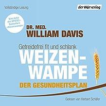 Weizenwampe - Der Gesundheitsplan: Getreidefrei fit und schlank
