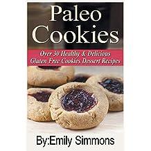 Paleo Cookies: Over 30 Healthy & Delicious Gluten Free Cookies Dessert Recipes