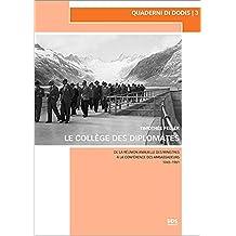 Le Collège des Diplomates: De la Réunion annuelle des Ministres à la Conférence des Ambassadeurs 1945–1961 (Quaderni di Dodis)