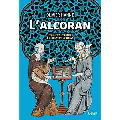 L'Alcoran: Comment l'Europe a découvert le Coran (Histoire)