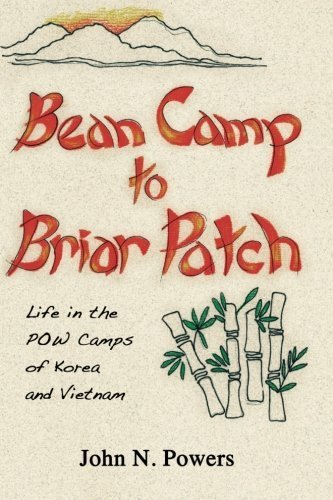 Bean Camp to Briar Patch-Life in the POW Camps of Korea and Vietnam by John N Powers (2013-05-02) (Patch Camp)