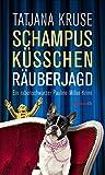 Schampus, Küsschen, Räuberjagd: Ein rabenschwarzer Pauline-Miller-Krimi (HAYMON TASCHENBUCH) - Tatjana Kruse