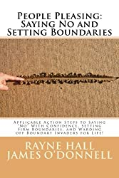 People Pleasing: Saying No and Setting Boundaries: Applicable Action Steps to Saying No With Confidence, Setting Firm Boundaries, and Warding off Boundary Invaders for Life! by Rayne Hall (2016-02-21)