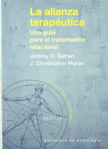 La alianza terapéutica. Una guía para el tratamiento relacional (Biblioteca de Psicología) por Jeremy Safran