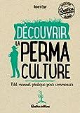 Découvrir la permaculture - Petit manuel pratique pour commencer (Les nouvelles approches du jardin)
