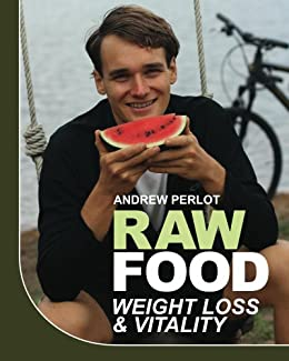 Raw Food Weight Loss And Vitality by [Perlot, Andrew]