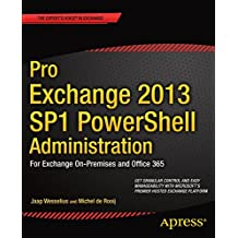 Pro Exchange 2013 SP1 PowerShell Administration: For Exchange On-Premises and Office 365