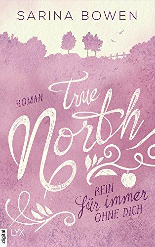 True North - Kein Für immer ohne dich (Vermont-Reihe 4) von [Bowen, Sarina]