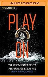 Play on: The New Science of Elite Performance at Any Age