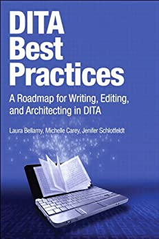 DITA Best Practices: A Roadmap for Writing, Editing, and Architecting in DITA (IBM Press) by [Bellamy, Laura, Carey, Michelle, Schlotfeldt, Jenifer]
