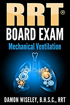 Rrt Board Exam: Mechanical Ventilation (rrt Board Exam Series Book 4) por Damon Wiseley epub