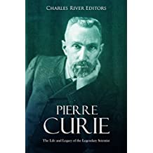 Pierre Curie: The Life and Legacy of the Legendary Scientist