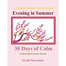 Evening in Summer A Catholic 30 Day Prayer Retreat: 30 Days of Calm: A Self-Guided Serenity Retreat Catholic Prayer Books in All Departments Catholic ... Books for Teens in Books in All Departments)