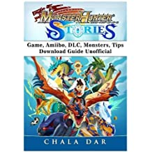 Monster Hunter Stories Game, Amiibo, DLC, Monsters, Tips, Download Guide Unofficial