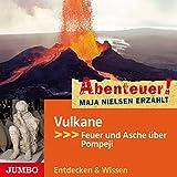 Vulkane: Feuer und Asche über Pompeji (Abenteuer! Maja Nielsen erzählt) - Maja Nielsen