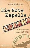 Die Rote Kapelle: Die Geschichte der legendären Widerstandsgruppe