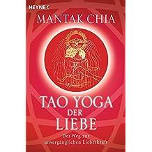Tao Yoga der Liebe: Der Weg zur unvergänglichen Liebeskraft