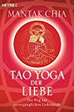 Tao Yoga der Liebe: Der Weg zur unvergänglichen Liebeskraft - Mantak Chia