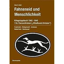 Fahneneid und Menschlichkeit - Kriegstagebuch 116. Panzerdivision (Windhund-Division) 1942-1945
