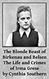 The Blonde Beast of Birkenau and Belsen:The Life and Crimes of Irma Grese