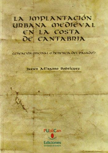 La implantación urbana medieval en la costa de Cantabria: ¿creación original o herencia del pasado? (Historia)