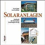 Solaranlagen. Handbuch der thermischen Solarenergienutzung