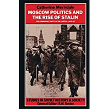 Moscow Politics and The Rise of Stalin: The Communist Party in the Capital, 1925-32 (Studies in Soviet History and Society)