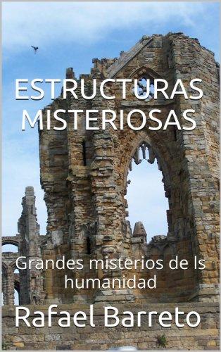 ESTRUCTURAS MISTERIOSAS: Grandes misterios de la humanidad (GRANDES ENIGMAS nº 3)