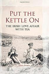 Put the Kettle On: The Irish Love Affair with Tea