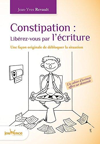 Constipation : Librez-vous par l'criture : Une faon originale de dbloquer la situation
