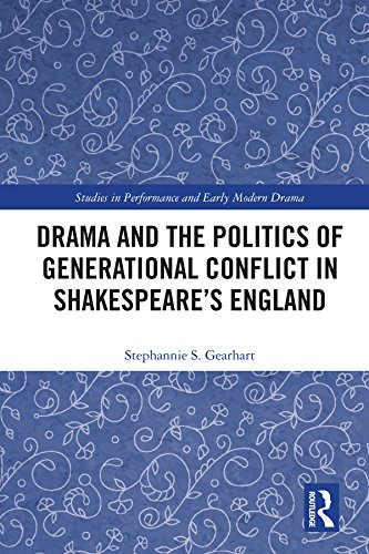 Drama and the Politics of Generational Conflict in Shakespeare's England (Studies in Performance and Early Modern Drama)