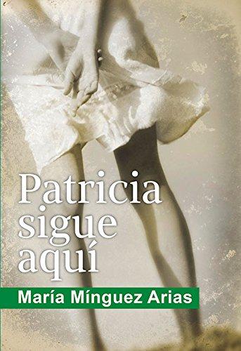 Patricia sigue aquí por María Mínguez Arias