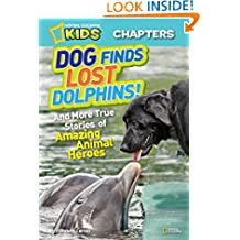 National Geographic Kids Chapters: Dog Finds Lost Dolphins: And More True Stories of Amazing Animal Heroes (National Geographic Kids Chapters) (NGK Chapters)