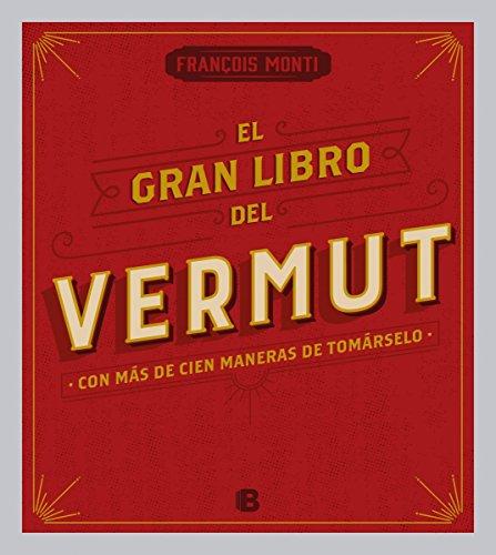 El gran libro del vermut: Con más de cien maneras de tomárselo (No ficción)