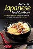 Authentic Japanese Food Cookbook: Delicious Japanese Dishes from Popular Japanese Restaurants in Japan