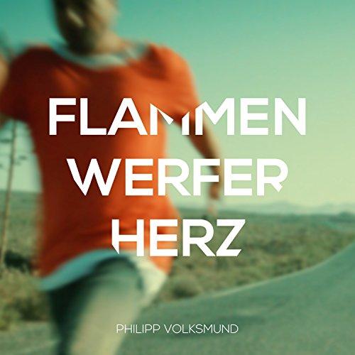 Philipp Volksmund -  Flammenwerferherz