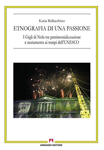 Etnografia di una passione. I Gigli di Nola tra patrimonializzazione e mutamento ai tempi dell'UNESCO: Antropologia culturale