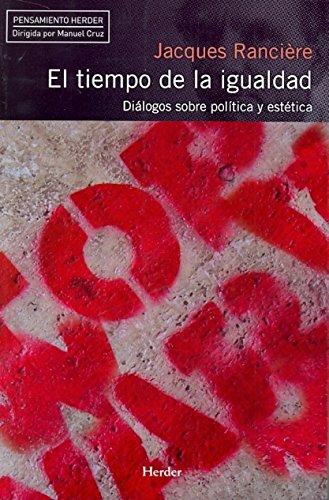 Tiempo de la igualdad. Diálogos sobre política y estética (Pensamiento Herder)