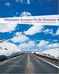 Information Assurance for the Enterprise: A Roadmap to Information Security (McGraw-Hill Information Assurance & Security) by Corey Schou (2006-09-13)
