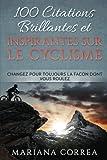 Telecharger Livres 100 CITATIONS BRILLANTES ET INSPIRANTES SUR Le CYCLISME CHANGEZ POUR TOUJOURS La FACON DONT VOUS ROULEZ (PDF,EPUB,MOBI) gratuits en Francaise