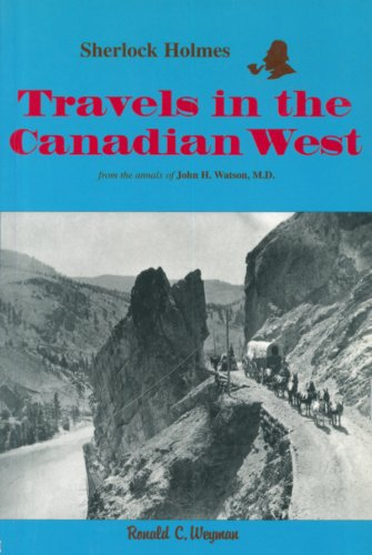 Sherlock Holmes: Travels in the Canadian West: From the Annals of John H. Watson, M.D. (Holmes in Canada, Band 3)