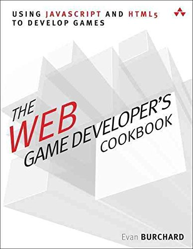 [(The Web Game Developer's Cookbook : Using JavaScript and HTML5 to Develop Games)] [By (author) Evan Burchard] published on (March, 2013)