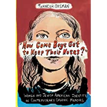 """""""How Come Boys Get to Keep Their Noses?"""" – Women and Jewish American Identity in Contemporary Graphic Memoirs"""
