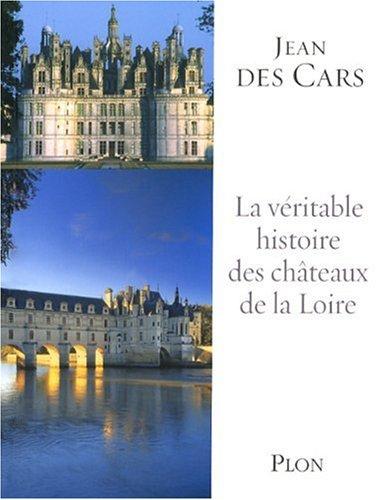 VERITABLE HISTOIRE CHATEAUX DE par Jean des Cars