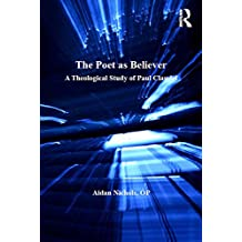 The Poet as Believer: A Theological Study of Paul Claudel (Routledge Studies in Theology, Imagination and the Arts)