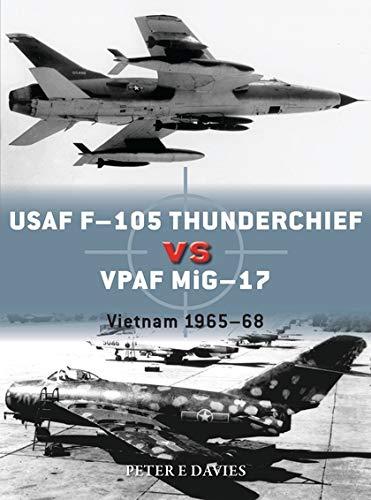 USAF F-105 Thunderchief vs VPAF MiG-17: Vietnam 1965–68 (Duel) por Peter E. Davies