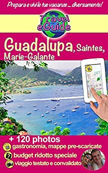 Travel eGuide: Guadalupa, Saintes, Marie-Galante: Scopri queste isole paradisiache del Mar dei Caraibi con le loro spiagge da sogno, la sabbia fine e le acque turchesi... di [Rebière, Cristina, Rebière, Olivier]